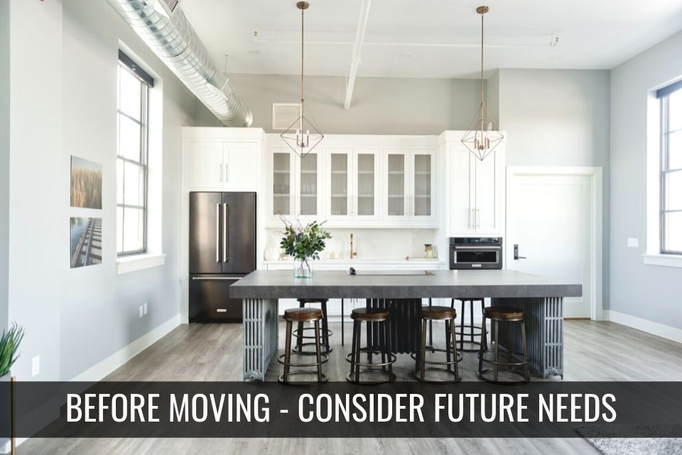 Before Moving – Consider Future Needs